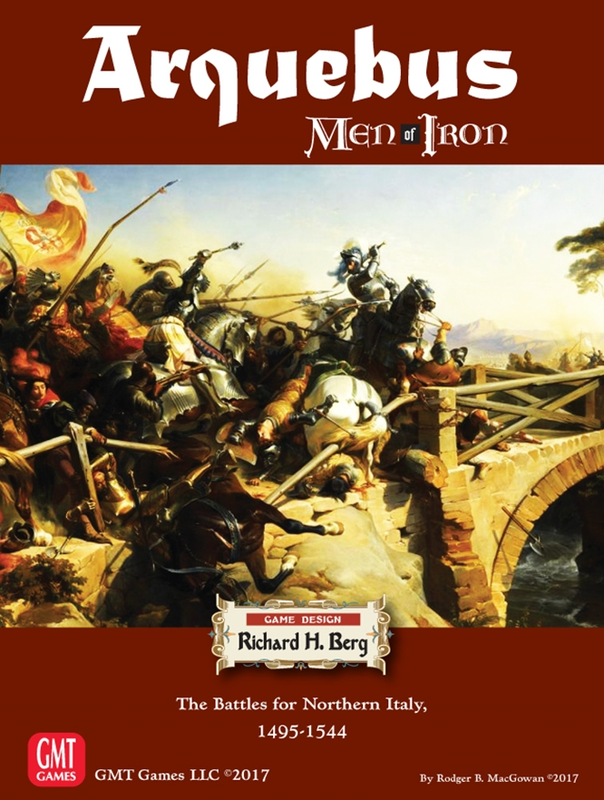 The Battles for Northern Italy 1495 - 1544: Arquebus Men of Iron Vol. 4 -  GMT Games